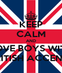 KEEP CALM AND LOVE BOYS WITH BRITISH ACCENTS - Personalised Poster A4 size