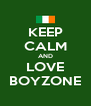 KEEP CALM AND LOVE BOYZONE - Personalised Poster A4 size