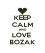 KEEP CALM AND LOVE  BOZAK - Personalised Poster A4 size