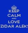 KEEP CALM AND LOVE BOZIDAR ALEKSIC - Personalised Poster A4 size