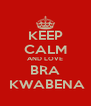 KEEP CALM AND LOVE BRA  KWABENA - Personalised Poster A4 size