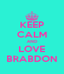 KEEP CALM AND LOVE BRABDON - Personalised Poster A4 size