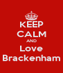 KEEP CALM AND Love Brackenham - Personalised Poster A4 size