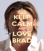 KEEP CALM AND LOVE BRAD - Personalised Poster A4 size