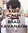 KEEP CALM AND LOVE BRAD KAVANAGH - Personalised Poster A4 size