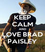 KEEP CALM AND LOVE BRAD PAISLEY - Personalised Poster A4 size