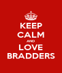 KEEP CALM AND LOVE BRADDERS - Personalised Poster A4 size