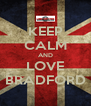 KEEP CALM AND LOVE BRADFORD - Personalised Poster A4 size