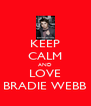 KEEP CALM AND LOVE BRADIE WEBB - Personalised Poster A4 size