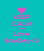 KEEP CALM AND Love Bradley<3 - Personalised Poster A4 size