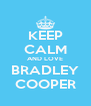 KEEP CALM AND LOVE BRADLEY COOPER - Personalised Poster A4 size