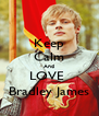 Keep Calm And LOVE  Bradley James - Personalised Poster A4 size
