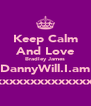 Keep Calm And Love Bradley James DannyWill.I.am xxxxxxxxxxxxxx - Personalised Poster A4 size