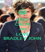 KEEP CALM AND LOVE BRADLEY JOHN - Personalised Poster A4 size