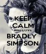 KEEP CALM AND LOVE BRADLY  SIMPSON - Personalised Poster A4 size