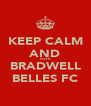 KEEP CALM AND LOVE BRADWELL BELLES FC - Personalised Poster A4 size