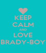 KEEP CALM AND LOVE BRADY-BOY - Personalised Poster A4 size