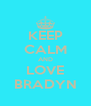 KEEP CALM AND LOVE BRADYN - Personalised Poster A4 size
