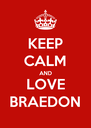 KEEP CALM AND LOVE BRAEDON - Personalised Poster A4 size