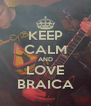 KEEP CALM AND LOVE BRAICA - Personalised Poster A4 size