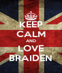 KEEP CALM AND LOVE BRAIDEN - Personalised Poster A4 size