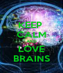 KEEP  CALM AND LOVE BRAINS - Personalised Poster A4 size