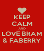 KEEP CALM AND LOVE BRAM & FABERRY - Personalised Poster A4 size