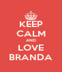 KEEP CALM AND LOVE BRANDA - Personalised Poster A4 size