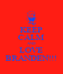KEEP CALM AND LOVE BRANDEN!!! - Personalised Poster A4 size