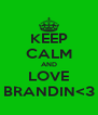 KEEP CALM AND LOVE BRANDIN<3 - Personalised Poster A4 size