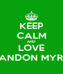 KEEP CALM AND LOVE BRANDON MYRES  - Personalised Poster A4 size