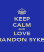 KEEP CALM AND LOVE BRANDON SYKES  - Personalised Poster A4 size
