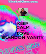 KEEP CALM AND LOVE BRANDON VANITY - Personalised Poster A4 size