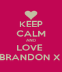 KEEP CALM AND LOVE  BRANDON X  - Personalised Poster A4 size