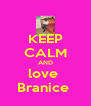 KEEP CALM AND love  Branice  - Personalised Poster A4 size