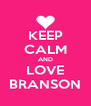 KEEP CALM AND LOVE BRANSON - Personalised Poster A4 size