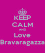 KEEP CALM AND Love Bravaragazza - Personalised Poster A4 size