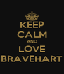 KEEP CALM AND LOVE BRAVEHART - Personalised Poster A4 size