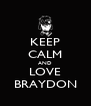 KEEP CALM AND LOVE BRAYDON - Personalised Poster A4 size