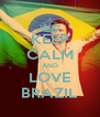KEEP CALM AND LOVE BRAZIL - Personalised Poster A4 size