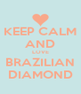 KEEP CALM AND LOVE BRAZILIAN DIAMOND - Personalised Poster A4 size