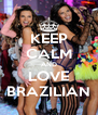 KEEP CALM AND LOVE BRAZILIAN - Personalised Poster A4 size
