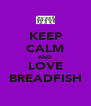 KEEP CALM AND LOVE BREADFISH - Personalised Poster A4 size