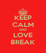 KEEP CALM AND LOVE BREAK - Personalised Poster A4 size