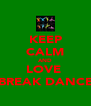 KEEP CALM AND LOVE  BREAK DANCE - Personalised Poster A4 size