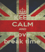 KEEP CALM AND Love break time - Personalised Poster A4 size