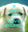KEEP CALM AND LOVE BREAKA - Personalised Poster A4 size