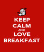 KEEP CALM AND LOVE BREAKFAST - Personalised Poster A4 size