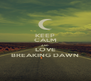 KEEP CALM AND LOVE BREAKING DAWN - Personalised Poster A4 size