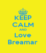KEEP CALM AND Love Breamar - Personalised Poster A4 size